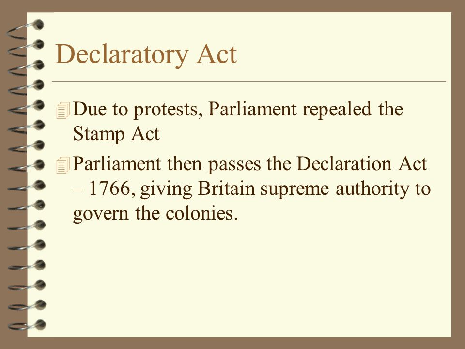 Declaratory Act Due to protests, Parliament repealed the Stamp Act