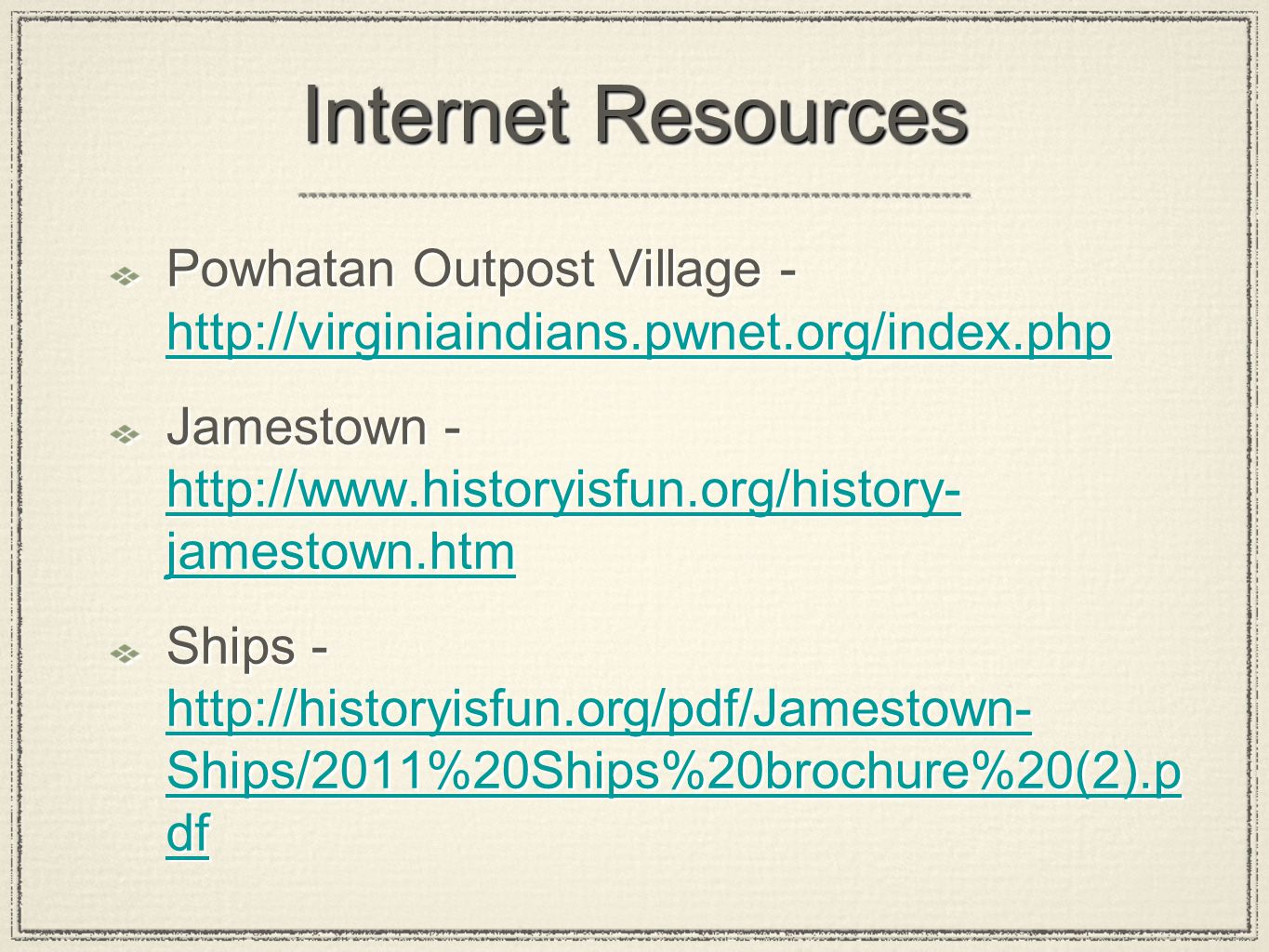 Internet Resources Powhatan Outpost Village - http://virginiaindians.pwnet.org/index.php.