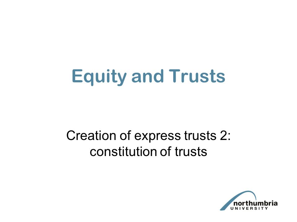 Creation of express trusts 2: constitution of trusts