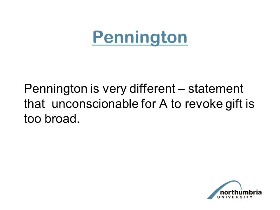Pennington Pennington is very different – statement that unconscionable for A to revoke gift is too broad.