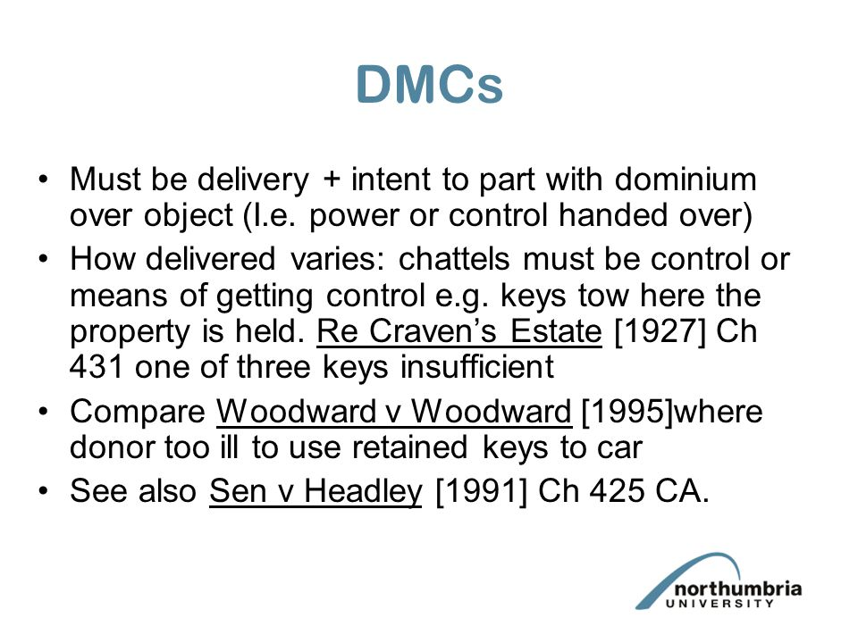 DMCs Must be delivery + intent to part with dominium over object (I.e. power or control handed over)