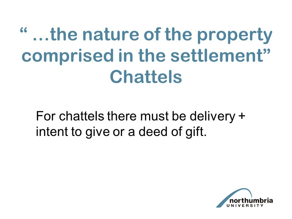 …the nature of the property comprised in the settlement Chattels