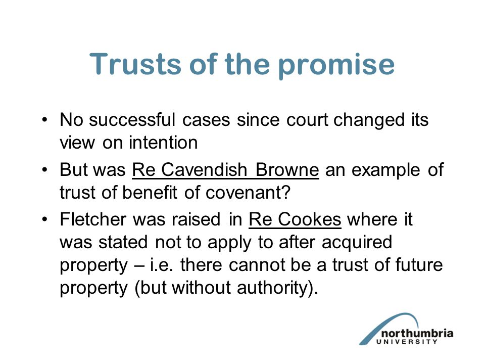 Trusts of the promise No successful cases since court changed its view on intention.