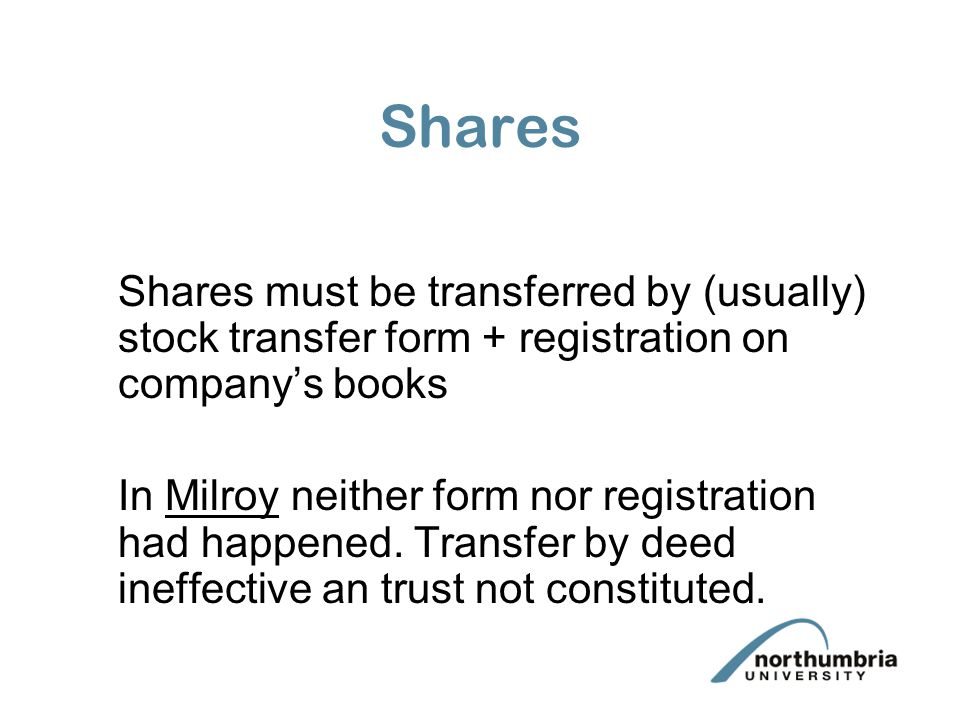 Shares Shares must be transferred by (usually) stock transfer form + registration on company's books.