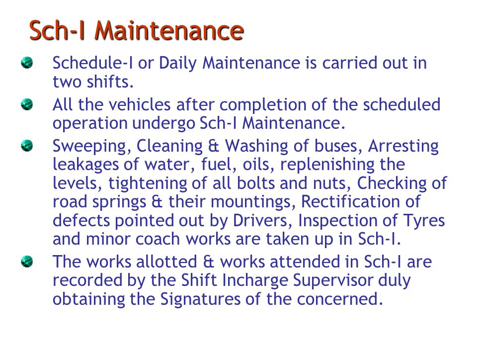 Sch-I Maintenance Schedule-I or Daily Maintenance is carried out in two shifts.