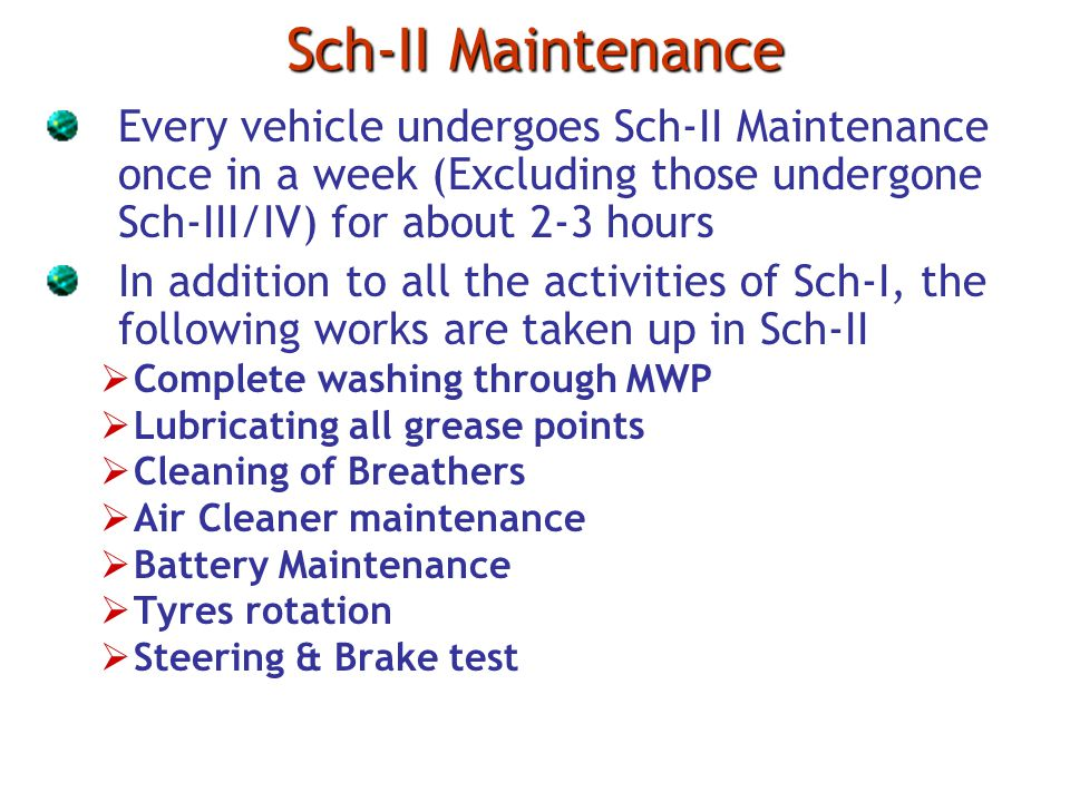 Sch-II Maintenance Every vehicle undergoes Sch-II Maintenance once in a week (Excluding those undergone Sch-III/IV) for about 2-3 hours.