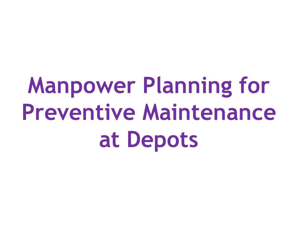 Manpower Planning for Preventive Maintenance at Depots