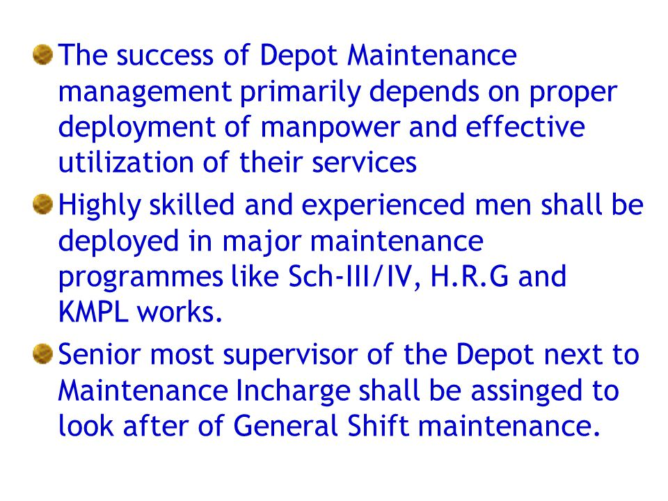 The success of Depot Maintenance management primarily depends on proper deployment of manpower and effective utilization of their services