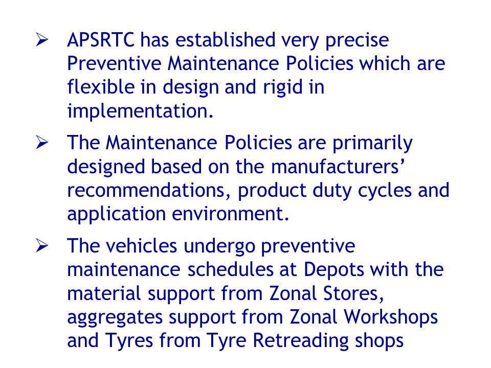APSRTC has established very precise Preventive Maintenance Policies which are flexible in design and rigid in implementation.