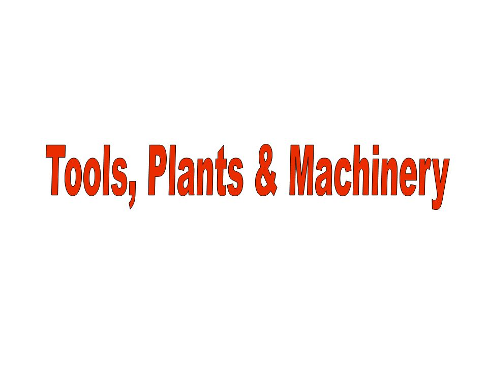 Tools, Plants & Machinery