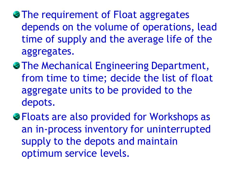 The requirement of Float aggregates depends on the volume of operations, lead time of supply and the average life of the aggregates.