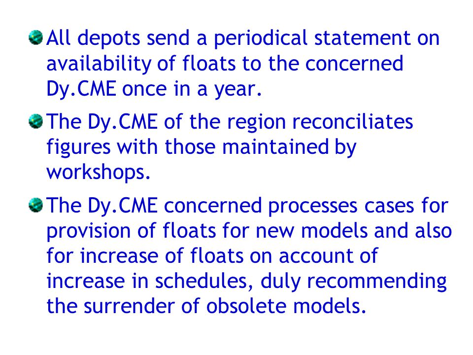 All depots send a periodical statement on availability of floats to the concerned Dy.CME once in a year.