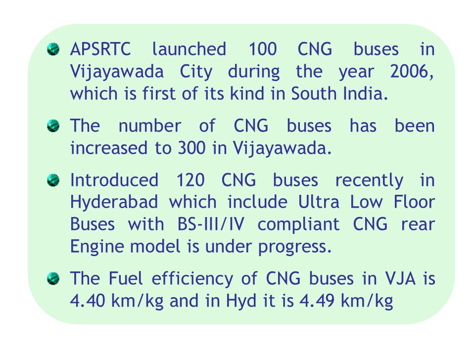 APSRTC launched 100 CNG buses in Vijayawada City during the year 2006, which is first of its kind in South India.