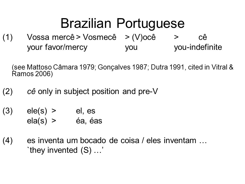 Brazilian Portuguese (1) Vossa mercê > Vosmecê > (V)ocê > cê