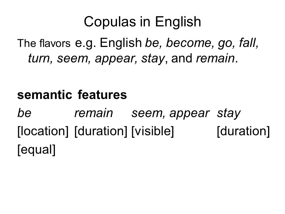 Copulas in English semantic features be remain seem, appear stay