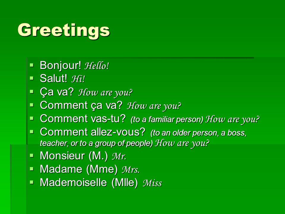 Greetings Bonjour! Hello! Salut! Hi! Ça va How are you