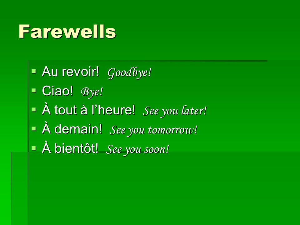 Farewells Au revoir! Goodbye! Ciao! Bye!