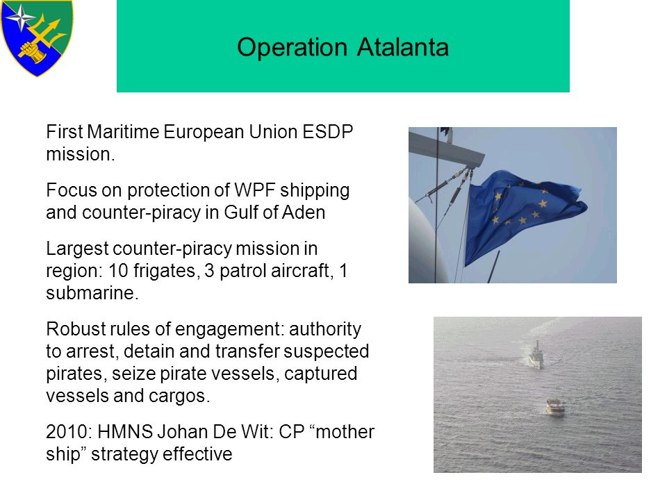 Operation Atalanta First Maritime European Union ESDP mission.
