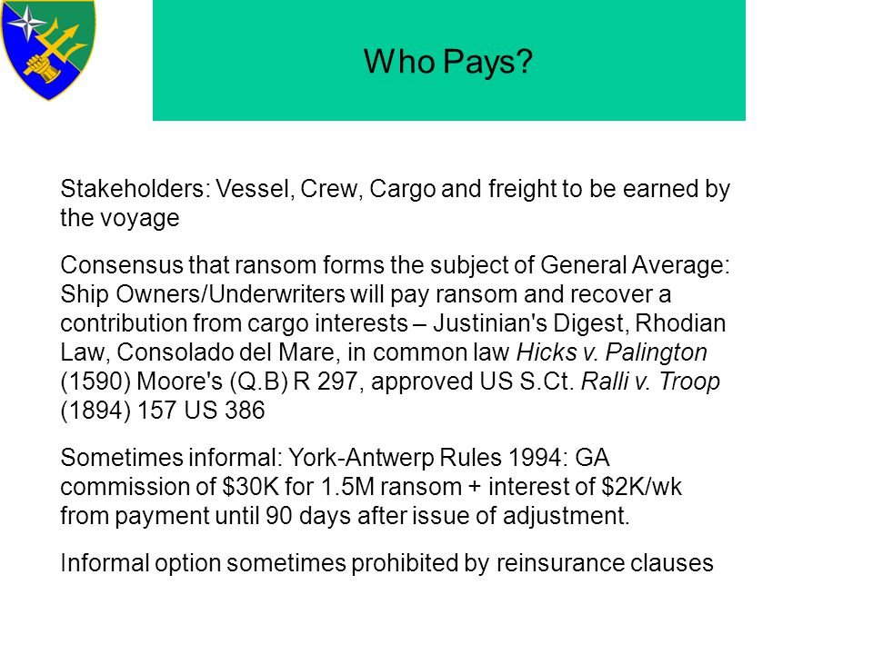 Who Pays Stakeholders: Vessel, Crew, Cargo and freight to be earned by the voyage.