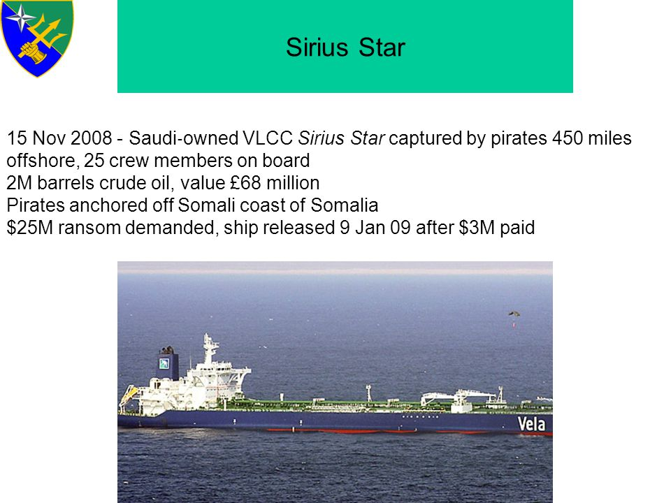 Sirius Star 15 Nov 2008 - Saudi‐owned VLCC Sirius Star captured by pirates 450 miles offshore, 25 crew members on board.