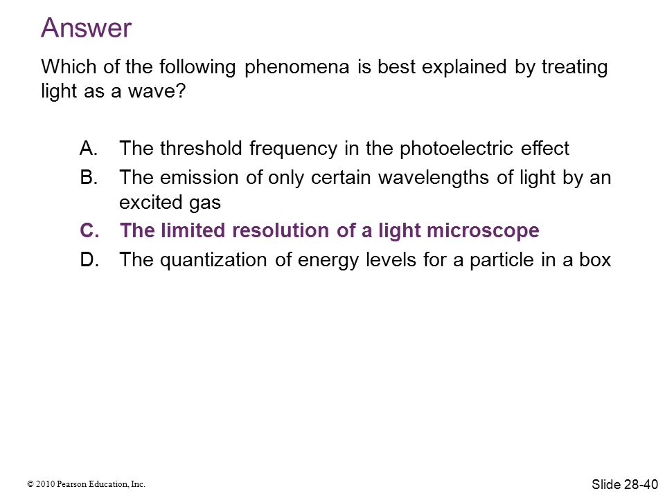 Answer Which of the following phenomena is best explained by treating light as a wave The threshold frequency in the photoelectric effect.
