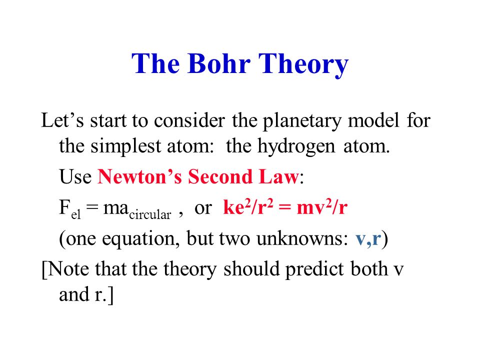 The Bohr Theory Let's start to consider the planetary model for the simplest atom: the hydrogen atom.