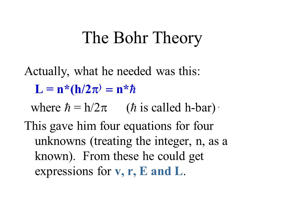 The Bohr Theory Actually, what he needed was this: L = n*(h/2n*