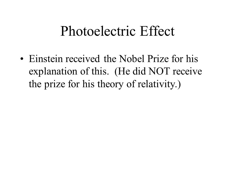 Photoelectric Effect Einstein received the Nobel Prize for his explanation of this.