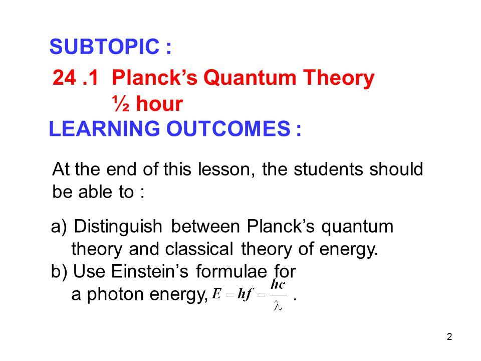 24 .1 Planck's Quantum Theory ½ hour