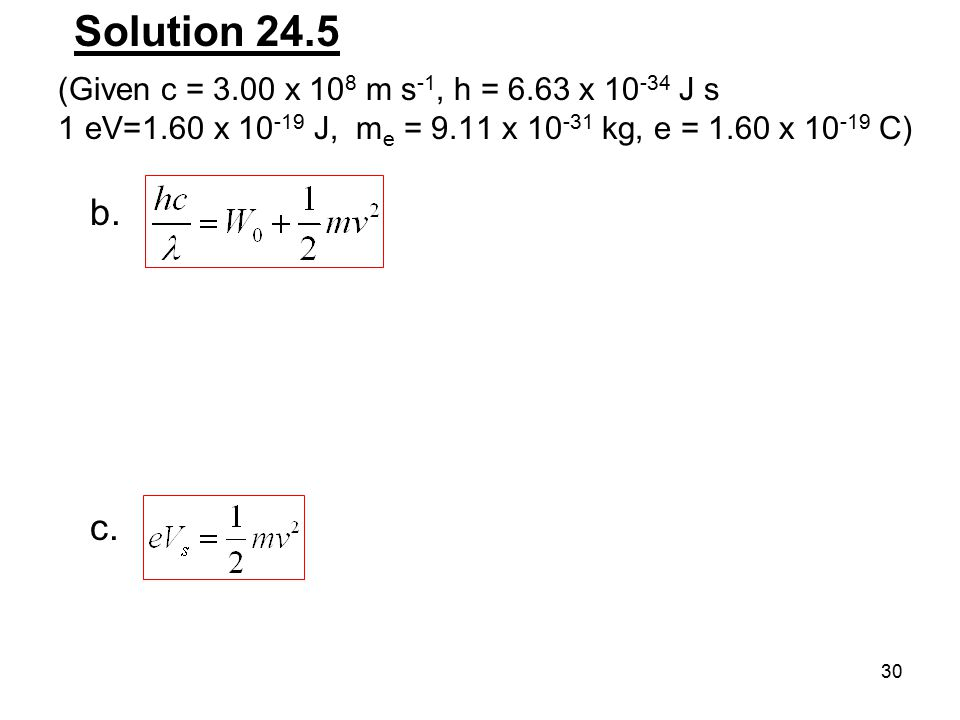 Solution 24.5 b. c. (Given c = 3.00 x 108 m s-1, h = 6.63 x J s
