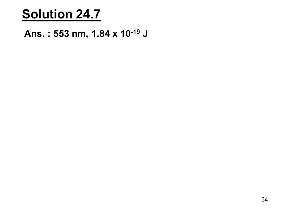 Solution 24.7 Ans. : 553 nm, 1.84 x 10-19 J