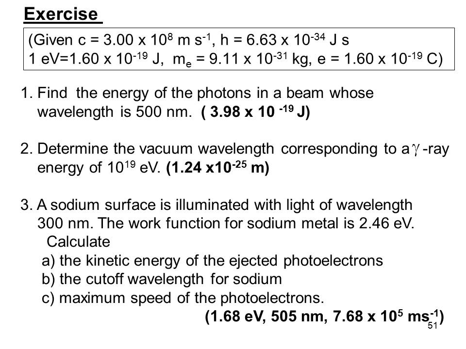 Exercise (Given c = 3.00 x 108 m s-1, h = 6.63 x 10-34 J s