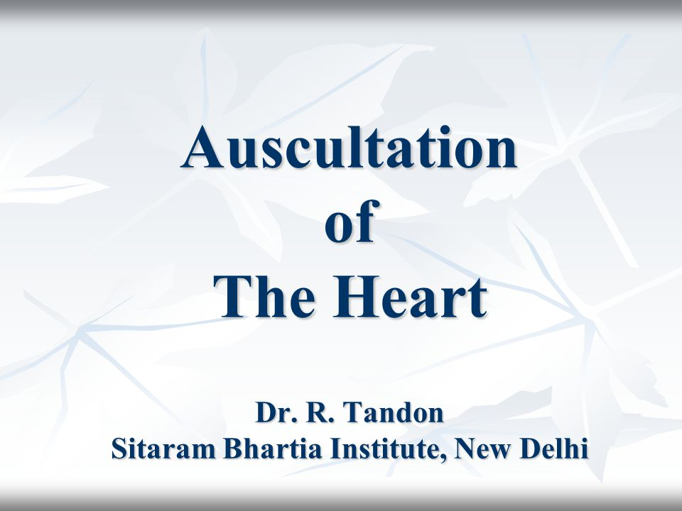 Auscultation of The Heart Dr. R