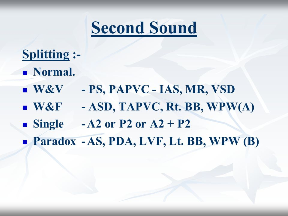Second Sound Splitting :- Normal. W&V - PS, PAPVC - IAS, MR, VSD