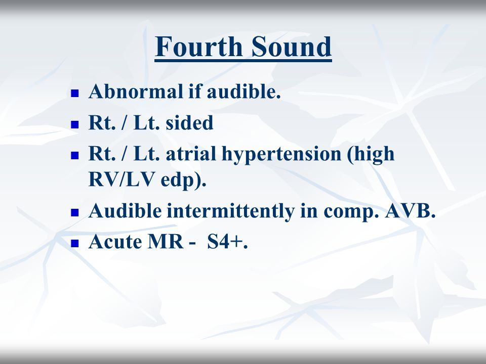 Fourth Sound Abnormal if audible. Rt. / Lt. sided