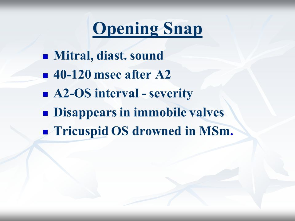 Opening Snap Mitral, diast. sound 40-120 msec after A2