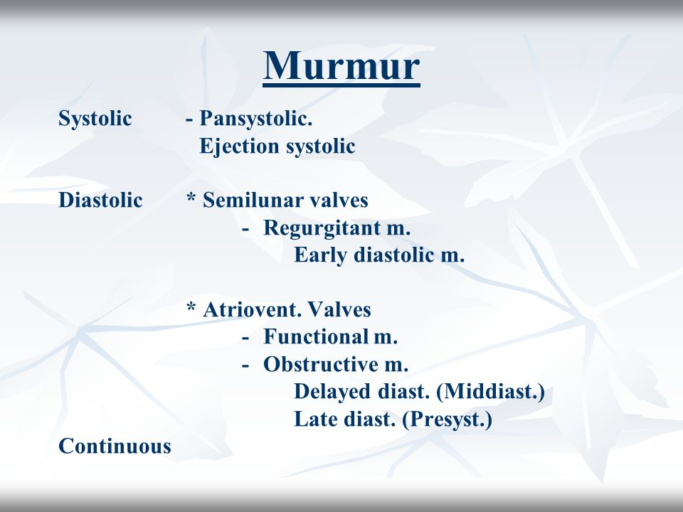 Murmur Systolic - Pansystolic. Ejection systolic