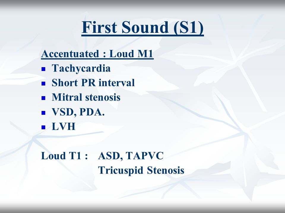 First Sound (S1) Accentuated : Loud M1 Tachycardia Short PR interval