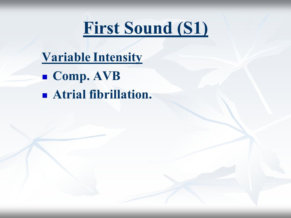 First Sound (S1) Variable Intensity Comp. AVB Atrial fibrillation.