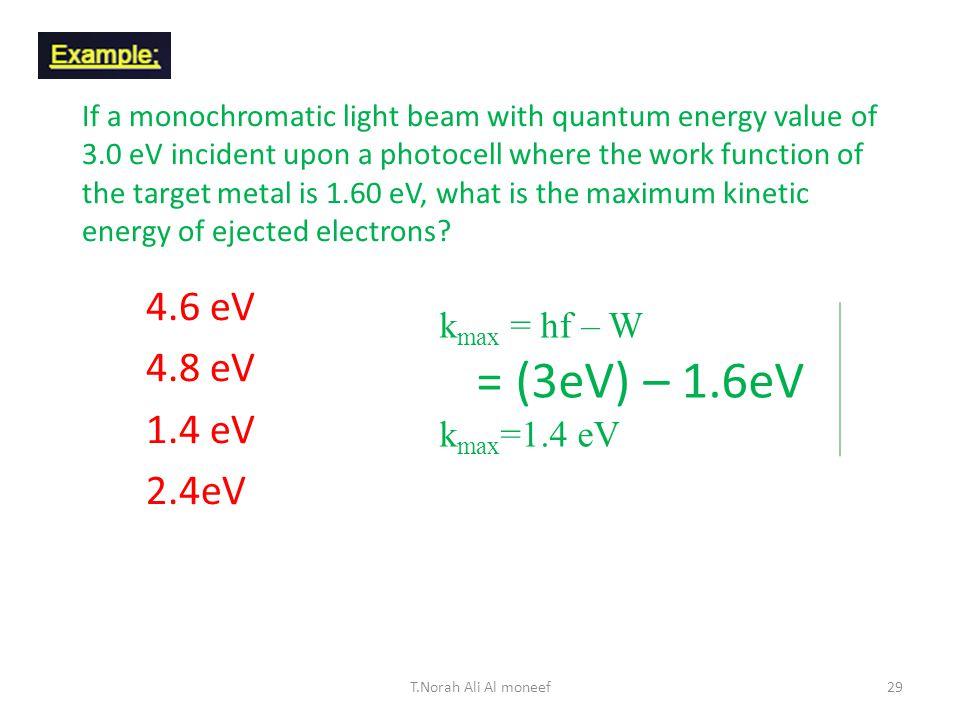 4.6 eV 4.8 eV 1.4 eV 2.4eV kmax = hf – W = (3eV) – 1.6eV kmax=1.4 eV