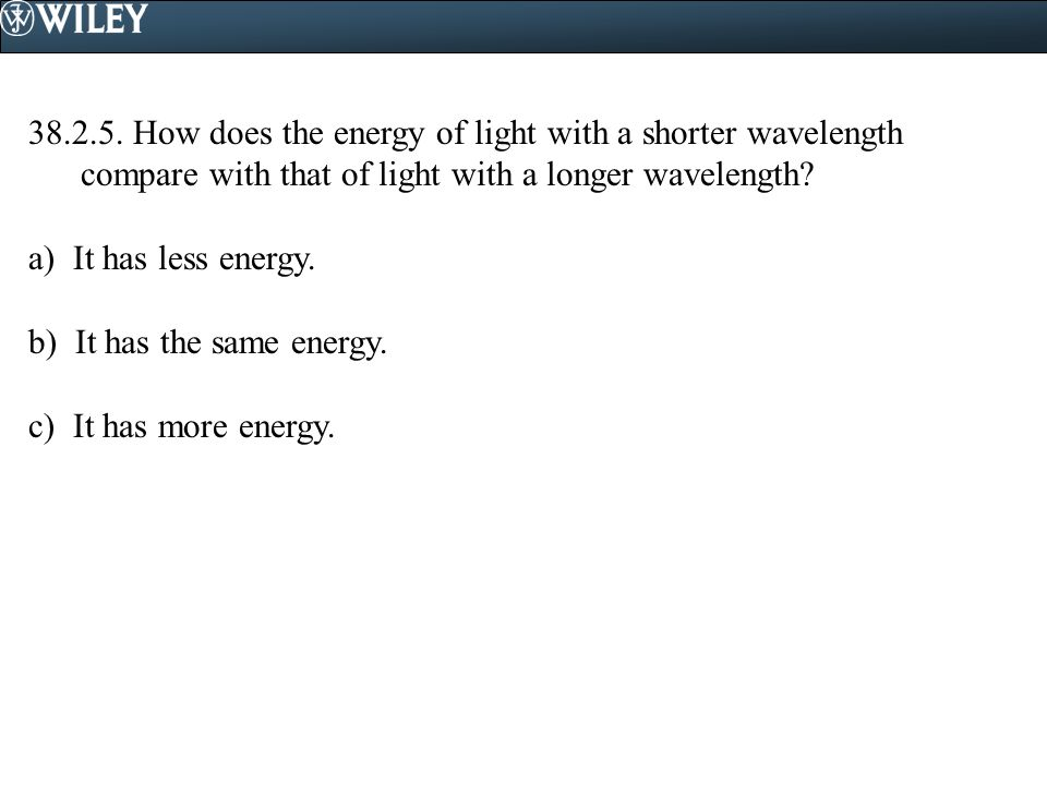 38.2.5. How does the energy of light with a shorter wavelength compare with that of light with a longer wavelength