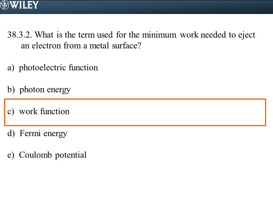 38.3.2. What is the term used for the minimum work needed to eject an electron from a metal surface