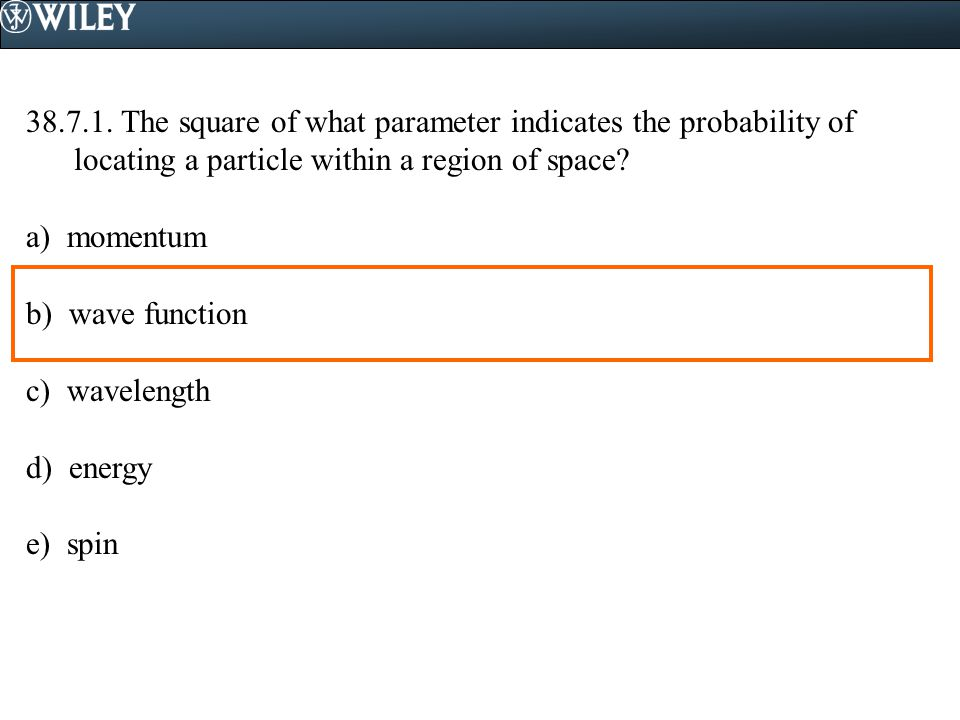 38.7.1. The square of what parameter indicates the probability of locating a particle within a region of space