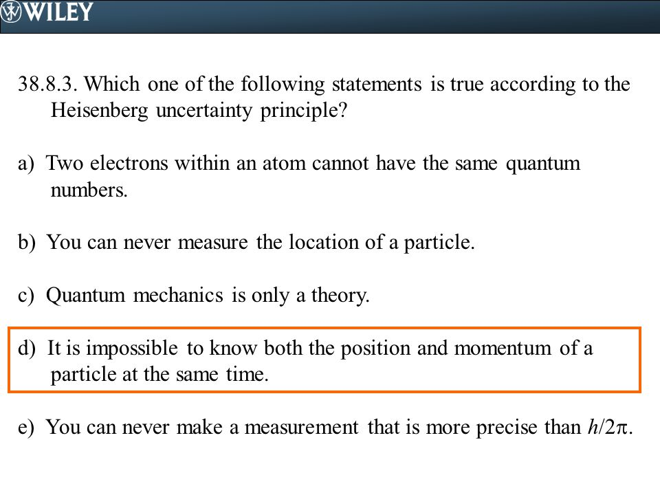 38.8.3. Which one of the following statements is true according to the Heisenberg uncertainty principle