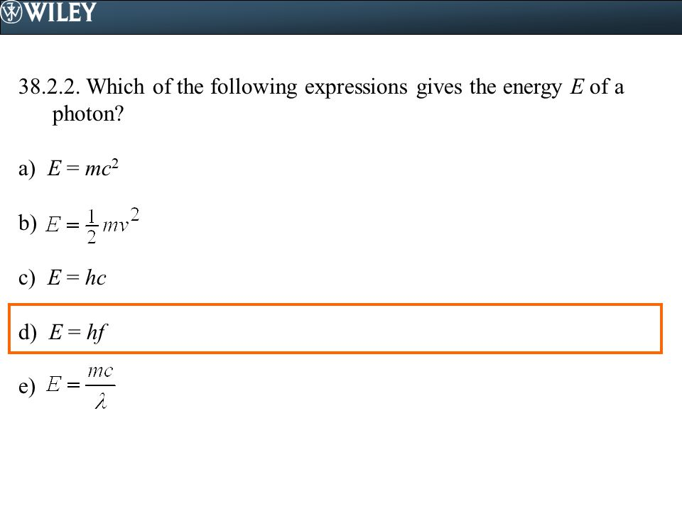 38.2.2. Which of the following expressions gives the energy E of a photon
