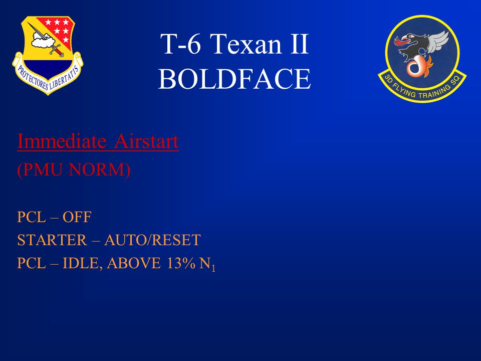 T-6 Texan II BOLDFACE Immediate Airstart (PMU NORM) PCL – OFF