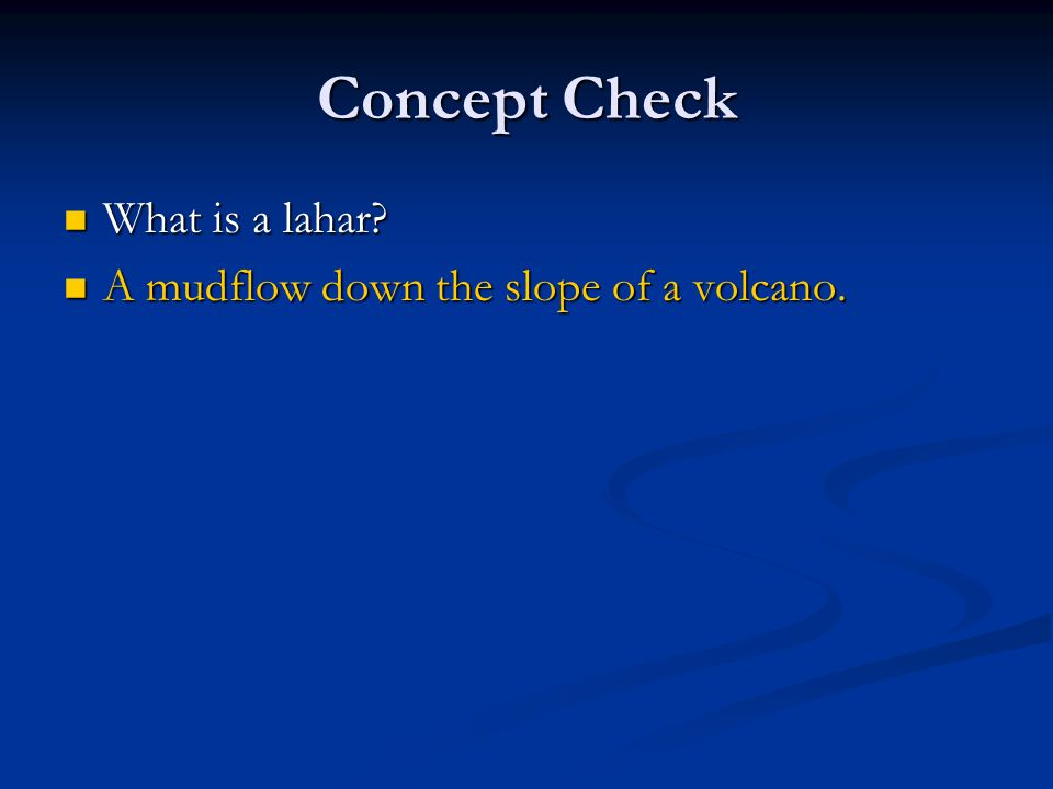Concept Check What is a lahar A mudflow down the slope of a volcano.