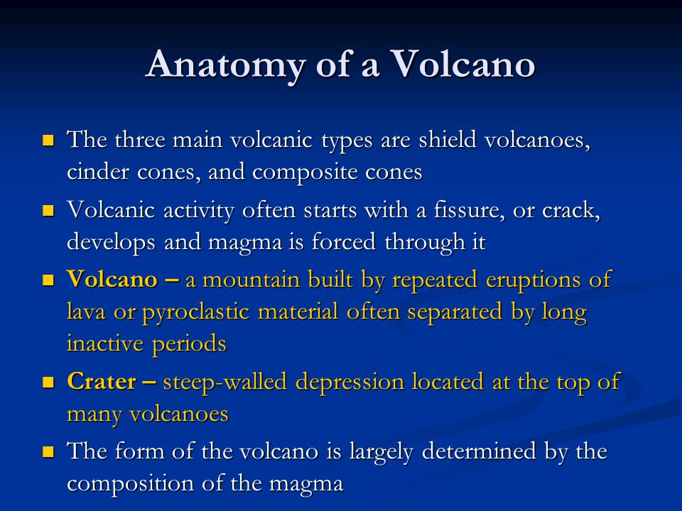 Anatomy of a Volcano The three main volcanic types are shield volcanoes, cinder cones, and composite cones.