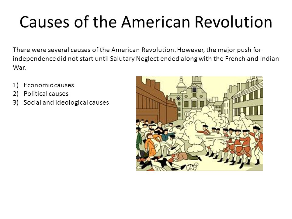 the cause of the american revolution This july 4, let's not mince words: american independence in 1776 was a  the  main reason the revolution was a mistake is that the british.