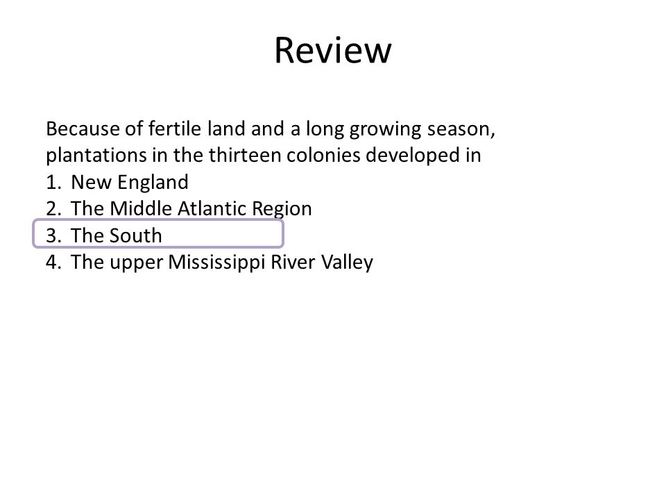 Review Because of fertile land and a long growing season, plantations in the thirteen colonies developed in.